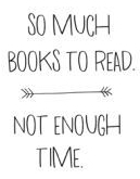 So much books to read. Not enough time.